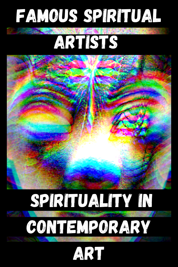 Famous Spiritual Artists & Spirituality In Contemporary Art