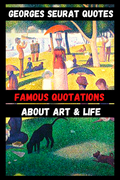 Georges Seurat Quotes | Famous Quotations About Art & Life