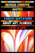 Georgia O'Keeffe Quotes Famous Quotations About Art, Flowers, Love, & Life