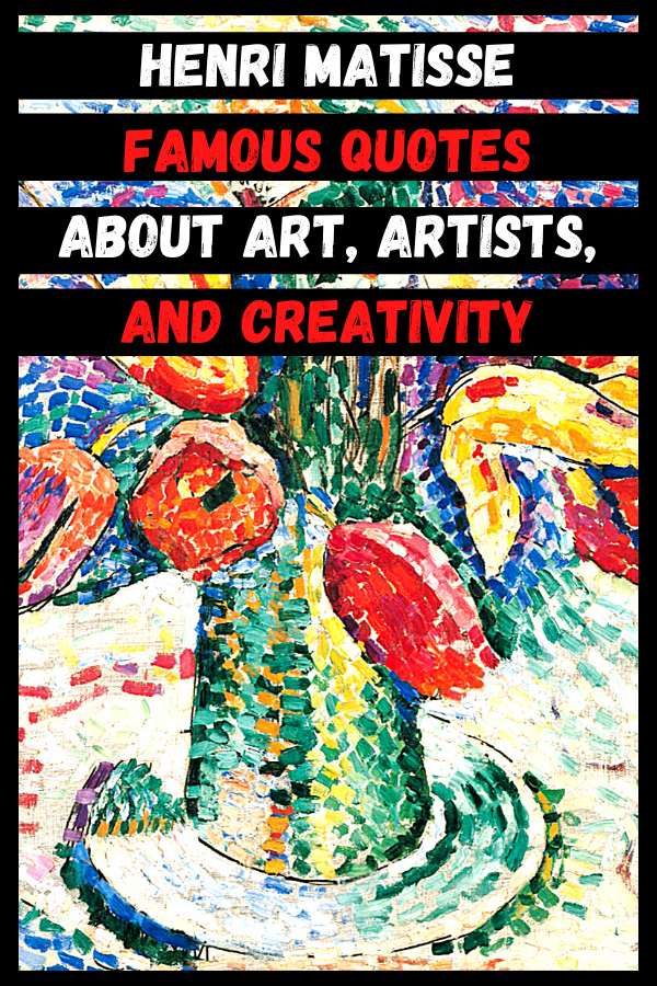 Henri Matisse Famous Quotes About Art, Artists, And Creativity