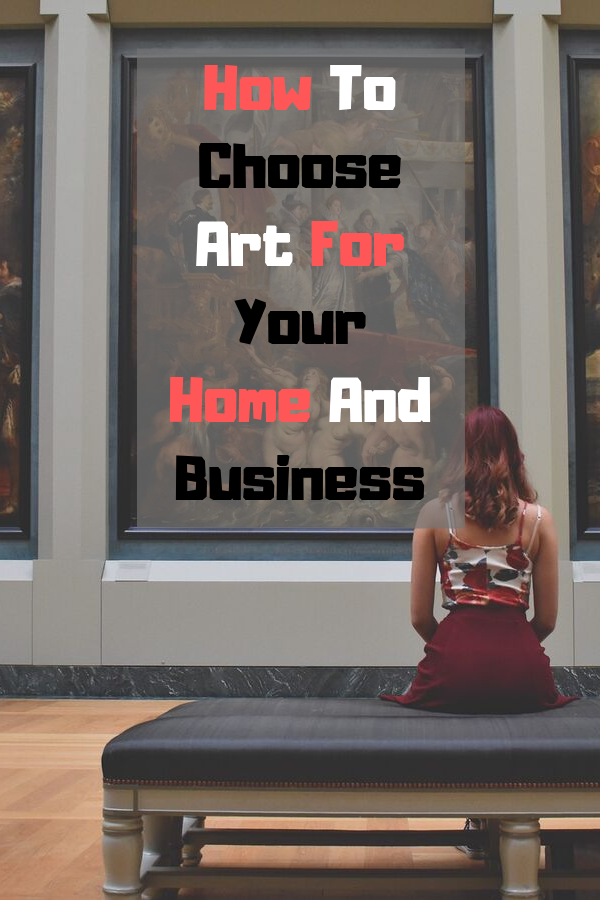 How To Choose Art For Your Home And Business