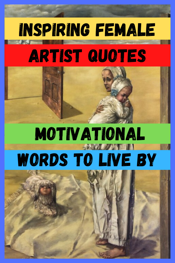 Inspiring Female Artist Quotes - Motivational Words To Live By