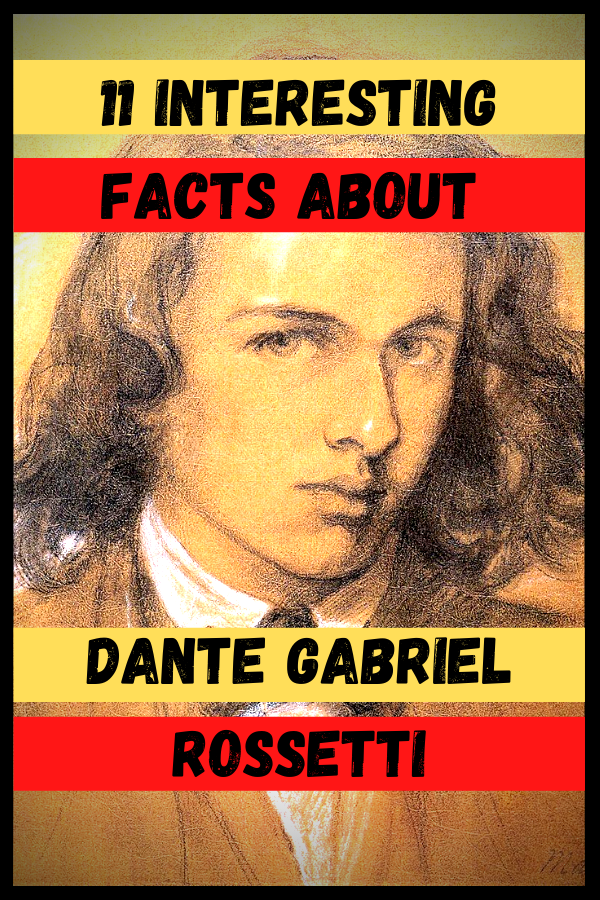 Interesting Facts about Dante Gabriel Rossetti