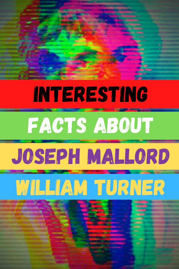 Interesting facts about Joseph Mallord William Turner