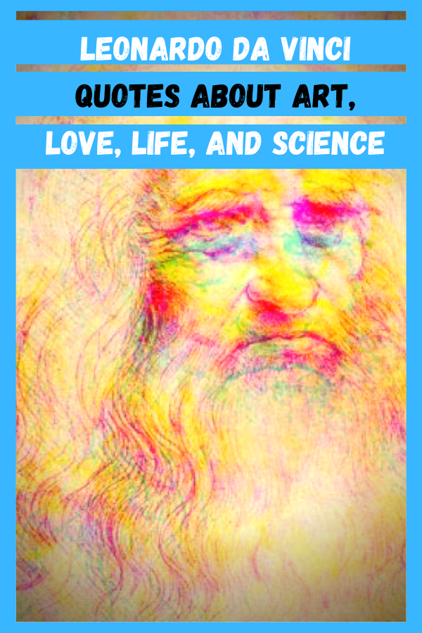 Leonardo Da Vinci Quotes About Art, Love, Life, And Science
