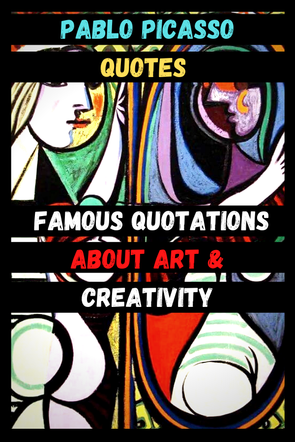 Pablo Picasso Quotes | Famous Quotations About Art & Creativity
