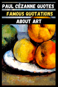 Paul Cézanne Quotes | Famous Quotations About Art