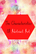 The Characteristics Of Abstract Art