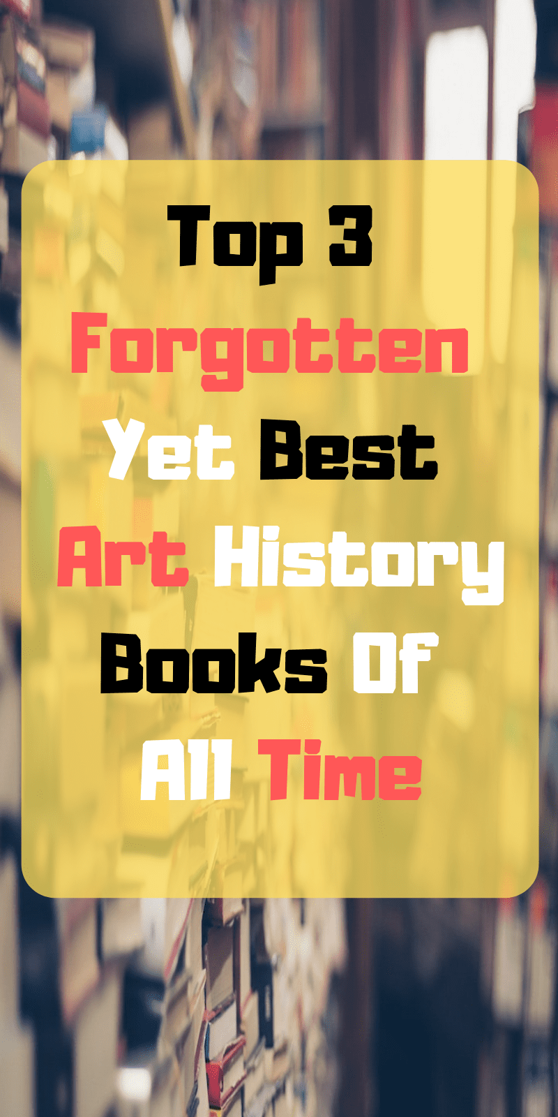 Top 3 Forgotten Yet Best Art History Books Of All Time
