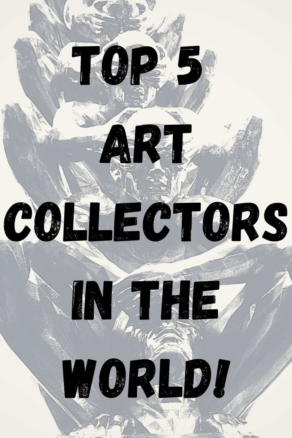 Top 5 Art Collectors In The World!