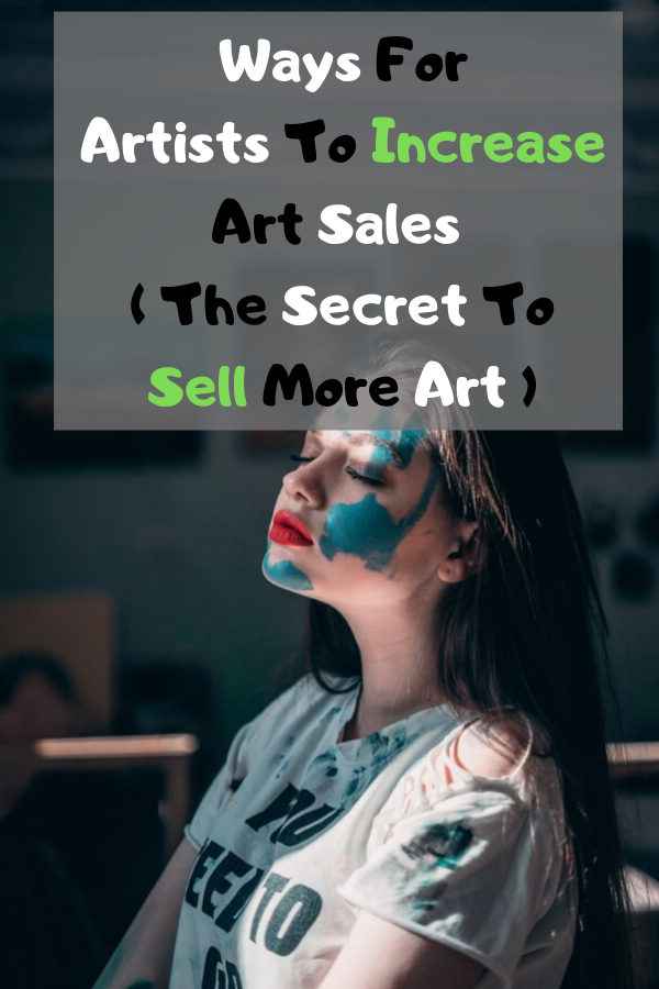 Ways for Artists to Increase Art Sales [ The Secret To Sell More Art ]