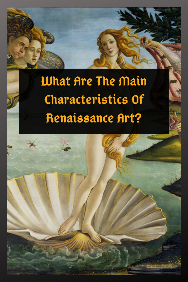 What Are The Main Characteristics Of Renaissance Art?