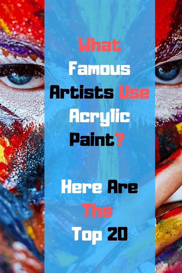Famous Acrylic Artists & Paintings | Artists Who Use Acrylic Paint