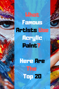 What Famous Artists Use Acrylic Paint? Here Are The Top 20