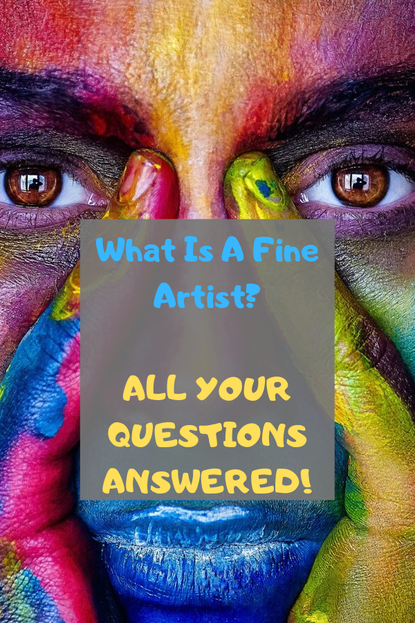 What Is A Fine Artist? [ ALL YOUR QUESTIONS ANSWERED!]