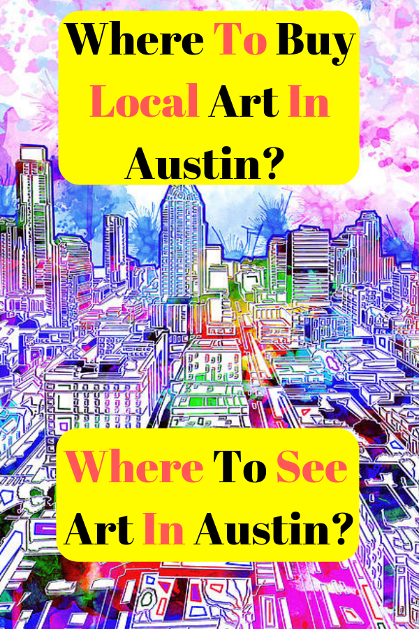 Where To Buy Local Art In Austin? Where To See Art In Austin