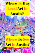 Where To Buy Local Art In Austin? Where To See Art In Austin?