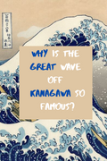 Why Is The Great Wave Off Kanagawa So Famous?