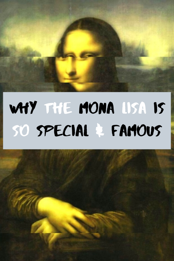 Why The Mona Lisa Is So Special & Famous