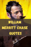 William Merritt Chase Quotes