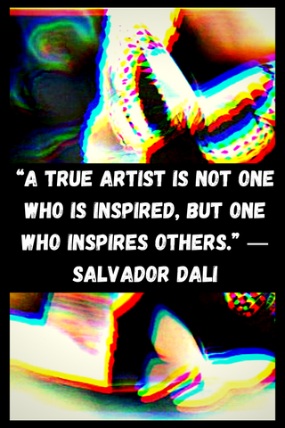 """A true artist is not one who is inspired, but one who inspires others."" ― Salvador Dali"