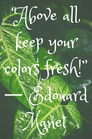 """Above all, keep your colors fresh!"" ― Édouard Manet"
