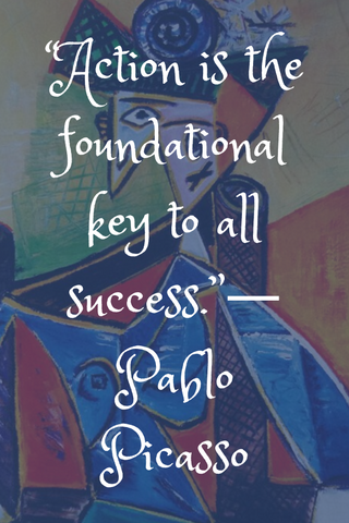 """Action is the foundational key to all success.""― Pablo Picasso"