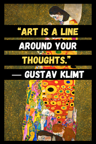 """Art is a line around your thoughts."" ― Gustav Klimt"