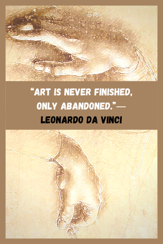 """Art is never finished, only abandoned."" ― Leonardo da Vinci"