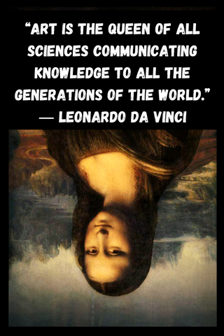 """Art is the queen of all sciences communicating knowledge to all the generations of the world."" ― Leonardo da Vinci"