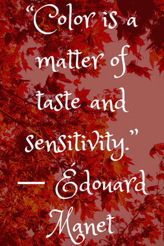 """Color is a matter of taste and sensitivity."" ― Édouard Manet"