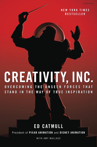 Creativity, Inc.: Overcoming the Unseen Forces That Stand in the Way of True Inspiration by Amy Wallace and Edwin Catmull