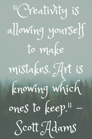 """Creativity is allowing yourself to make mistakes. Art is knowing which ones to keep."" -Scott Adams"