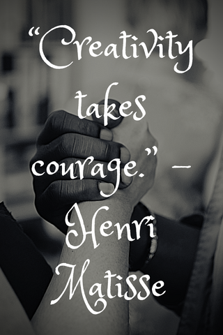"""Creativity takes courage."" - Henri Matisse"