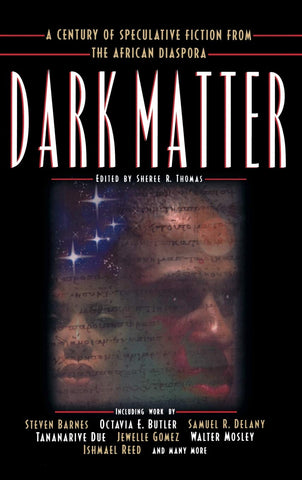 Dark Matter: A Century of Speculative Fiction from the African Diaspora, edited by Shiree R. Thomas