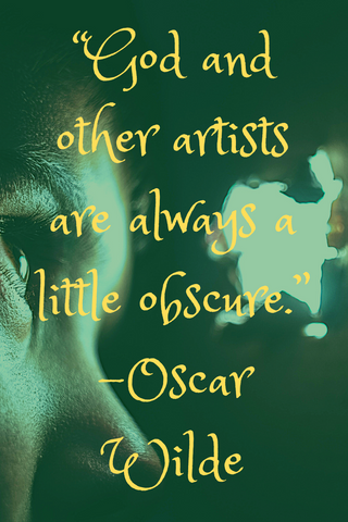"""God and other artists are always a little obscure."" -Oscar Wilde"