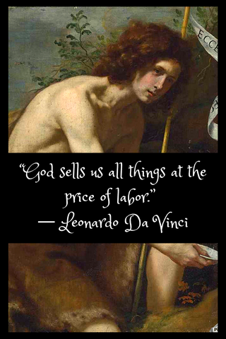"""God sells us all things at the price of labor."" ― Leonardo Da Vinci"