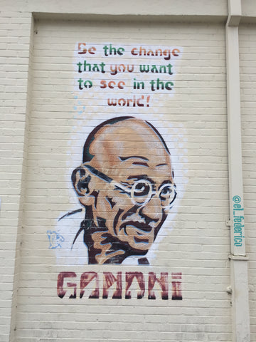 Be the Change You Wish To See in the World - Mohandas Karamchand Gandhi