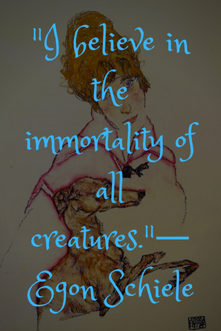 """I believe in the immortality of all creatures.""― Egon Schiele"