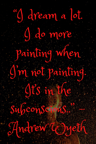 """I dream a lot. I do more painting when I'm not painting. It's in the subconscious.."" -Andrew Wyeth"
