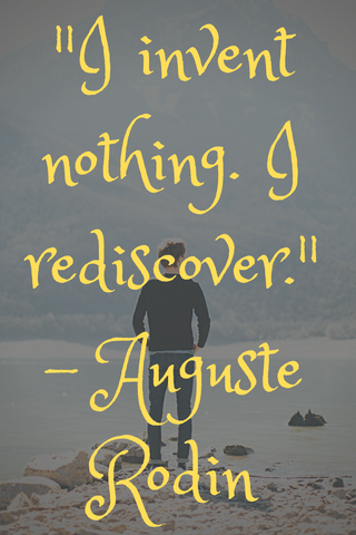 """I invent nothing. I rediscover."" - Auguste Rodin"