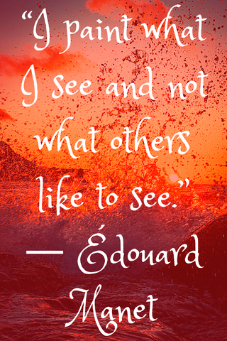 """I paint what I see and not what others like to see."" ― Édouard Manet"