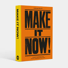 Make it Now!: Creative Inspiration and the Art of Getting Things Done by Anthony Burrill