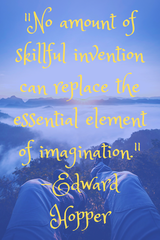"""No amount of skillful invention can replace the essential element of imagination."" -Edward Hopper"
