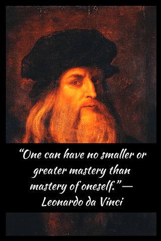 """One can have no smaller or greater mastery than mastery of oneself."" ― Leonardo da Vinci"