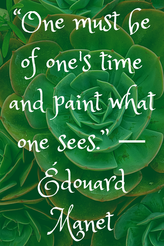 """One must be of one's time and paint what one sees."" ― Édouard Manet"