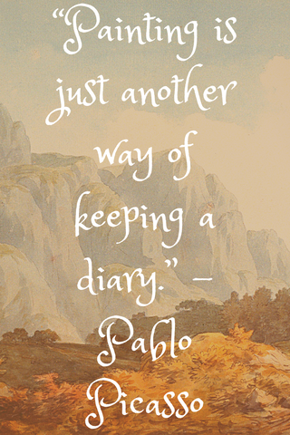 """Painting is just another way of keeping a diary."" -Pablo Picasso"