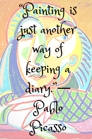 """Painting is just another way of keeping a diary.""― Pablo Picasso"