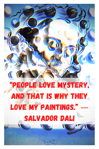 """People love mystery, and that is why they love my paintings."" ― Salvador Dali"