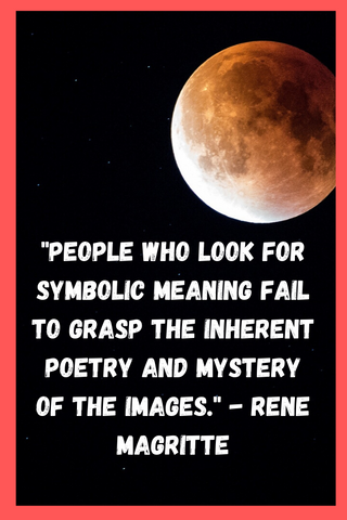 """People who look for symbolic meaning fail to grasp the inherent poetry and mystery of the images."" - Rene Magritte"